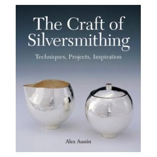 The Craft of Silversmithing by Alexandra P. Austin