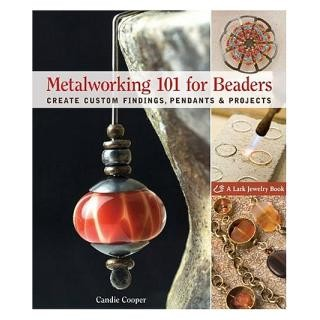 Metalworking 101 for Beaders By Candice Cooper
