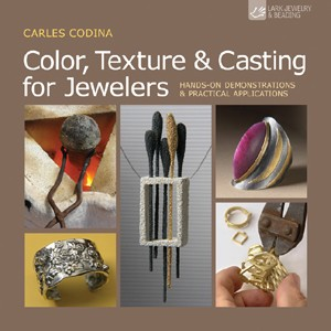 Color, Texture & Casting for Jewelers by Carles Codina